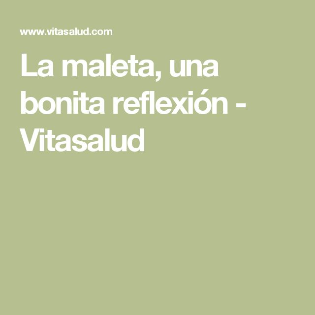 La maleta, una bonita reflexión - Vitasalud