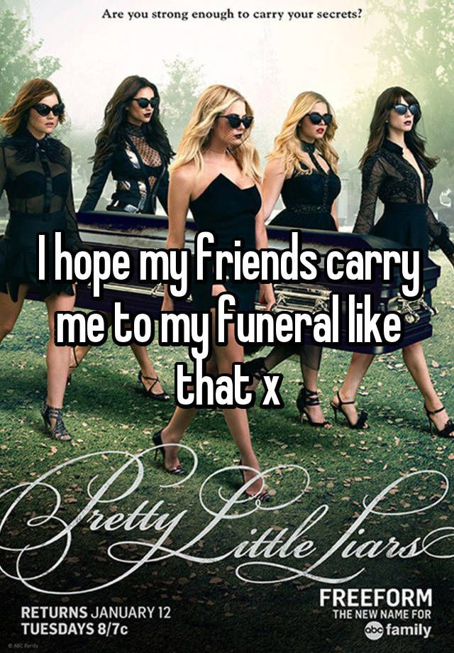 I hope my friends carry me to my funeral like that x