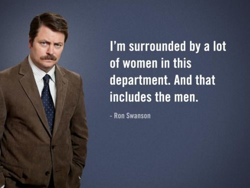 Ron Swanson says I'm surrounded by a lot