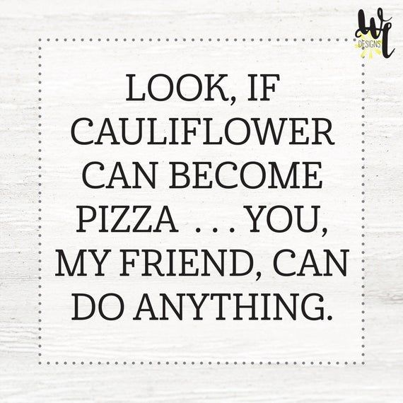 Home Decor Funny Motivational Inspirational Wall Art Cauliflower Pizza You Can Do Anything Home Office Decor Digital Download In 2021 Cheer Up Quotes Funny Work Quotes Cheer Up Quotes