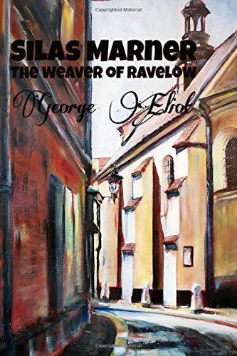 Silas Marner, The Weaver of Ravelow: (George Eliot Master…