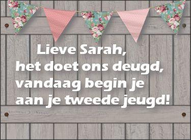 Lieve Sarah het doet ons deugd, vandaag begin je aan je tweede jeugd!
