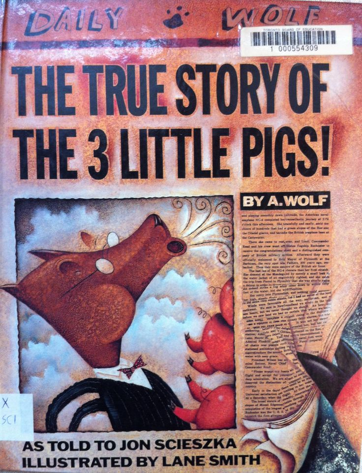 The True Story of the 3 Little Pigs by Jon Scieszka, illustrated by Lane Smith (E SCI)