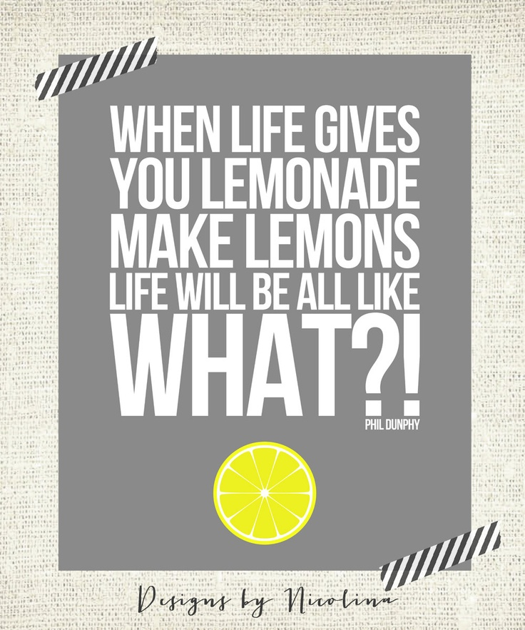 When life gives you lemonade, make lemons Phil Dunphy