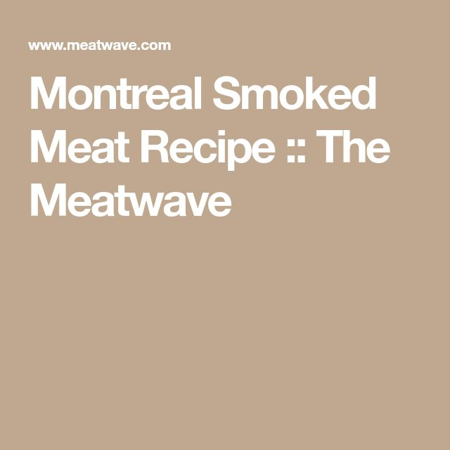 Montreal Smoked Meat Recipe :: The Meatwave