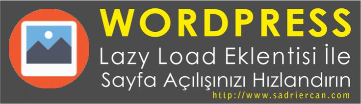 Lazy Load wordpress eklentisi ile sayfa açılışınızı hızlandırın