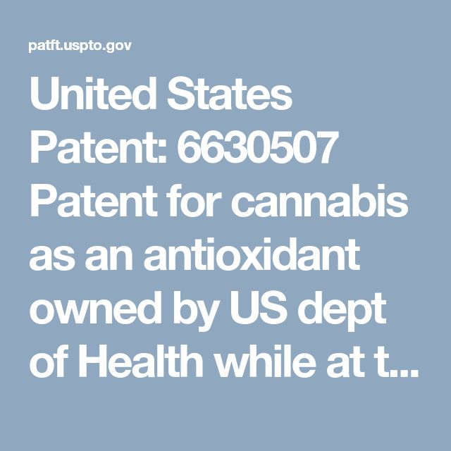 United States Patent: 6630507 Patent for cannabis as an antioxidant owned by US dept of Health while at the same time they claim that marijuana is a schedule 1 drug meaning there is no medical value putting it in the same category as crack