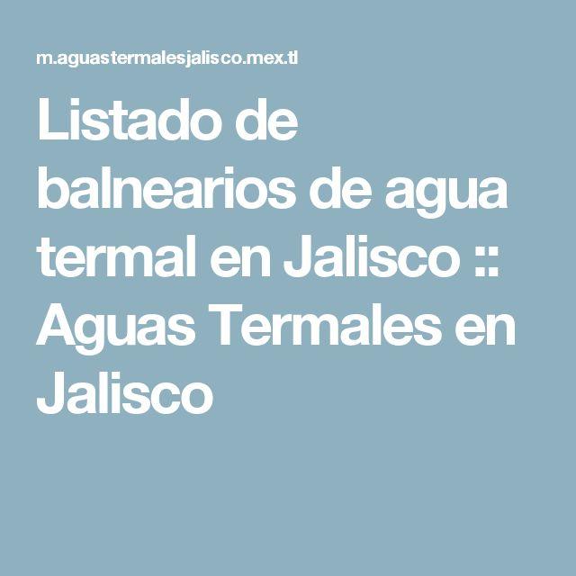 Listado de balnearios de agua termal en Jalisco :: Aguas Termales en Jalisco