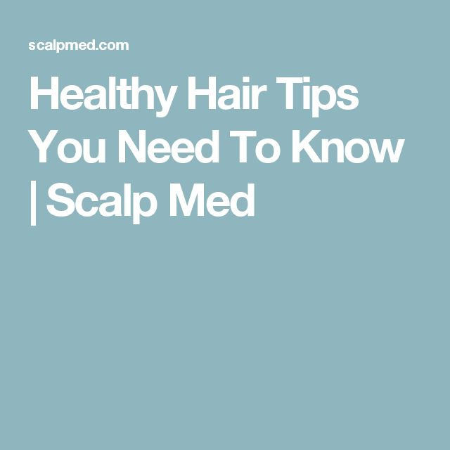 Healthy Hair Tips You Need To Know | Scalp Med