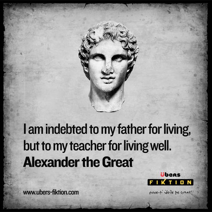 Sunt îndatorat tatălui meu pentru că trăiesc, dar profesorului meu pentru că știu să trăiesc bine./I am indebted to my father for living, but to my teacher for living well. Alexander the Great #alexander #alexandru #fiktion #ubersfiktion #educatie
