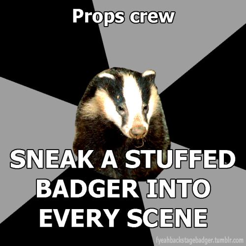If anyone actually manages to sneak a stuffed badger, picture of a badger or even a printout of a backstage badger on stage, I will come up with some sort of prize. XD (Take a picture during the performance and send it to me!)