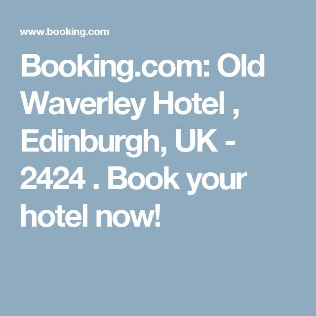 Booking.com: Old Waverley Hotel , Edinburgh, UK - 2424 . Book your hotel now!