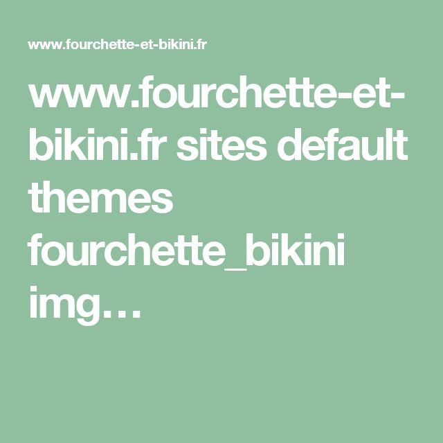www.fourchette-et-bikini.fr sites default themes fourchette_bikini img…