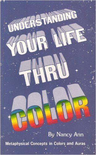 La comprensión de su vida a través del color: Los conceptos metafísicos en el color y el aura: Nancy Ann, Lee Hoffman: 9780940399006: Amazon.com: Libros