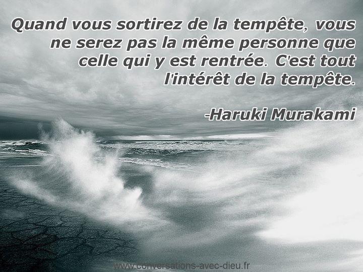 """""""Quand vous sortirez de la tempête vous ne serez pas la même personne que celle qui y est rentrée. C'est tout l'interêt de la tempête.""""  -Haruki Murakami  http://ift.tt/1V9s8wk"""