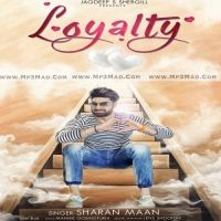 Loyalty Is The Single Track By Singer Sharan Maan.
