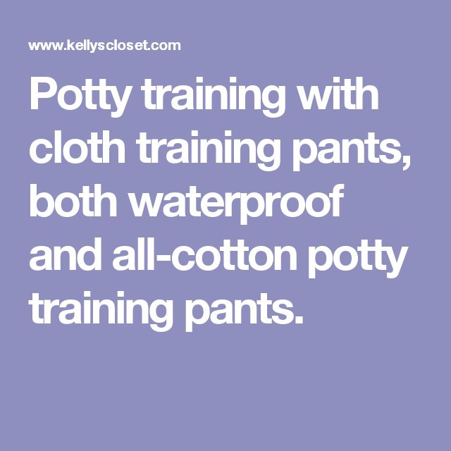 Potty training with cloth training pants, both waterproof and all-cotton potty training pants.