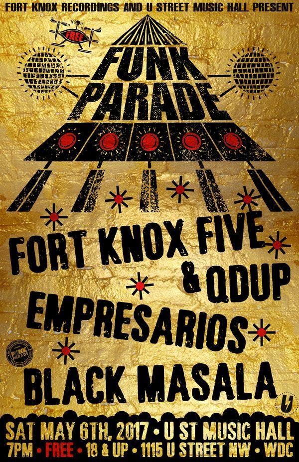 Fort Knox Recordings & U Street Music Hall presentFUNK PARADE ShowcaseSaturday May 6th, 2017Fort Knox Five b2b QdupEmpresariosBlack Masala7pm Doors18 & Up100% FREEFull info & line-up for 2017 Funk Parade:https://www.funkparade.com/at U Street Music Hall1115 U Street NWWashington, DC 20009http://www.ustreetmusichall.com/