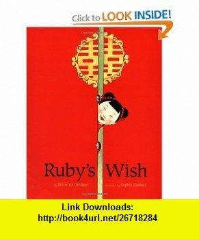 Rubys Wish (9780811834902) Shirin Yim, Sophie Blackall , ISBN-10: 0811834905  , ISBN-13: 978-0811834902 ,  , tutorials , pdf , ebook , torrent , downloads , rapidshare , filesonic , hotfile , megaupload , fileserve