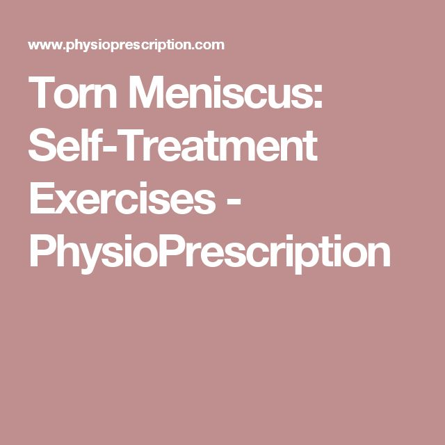 Torn Meniscus: Self-Treatment Exercises - PhysioPrescription