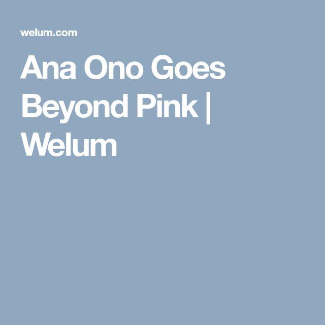 Ana Ono Goes Beyond Pink   Welum