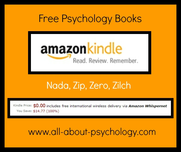 www.all-about-psychology.com/free-psychology-books.html    This exciting new initiative on the All About Psychology Website centers around the fact that Amazon allows authors to offer their books for free for up to 5 days every three months.    Click on image or see following link for full details of the Free Psychology Books Initiative, including how to make sure you know as soon as an Amazon author offers their book for free!    www.all-about-psychology.com/free-psychology-books.html