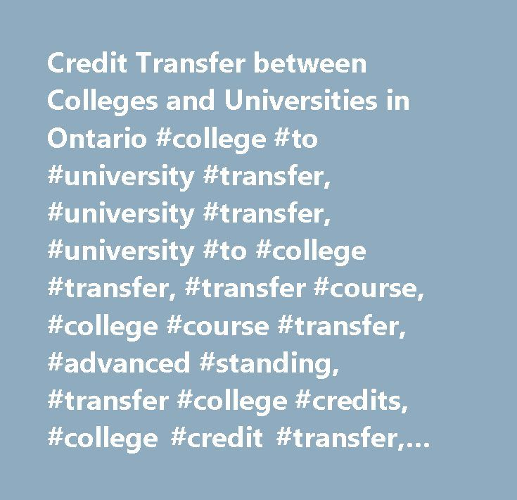Credit Transfer between Colleges and Universities in Ontario #college #to #university #transfer, #university #transfer, #university #to #college #transfer, #transfer #course, #college #course #transfer, #advanced #standing, #transfer #college #credits, #college #credit #transfer, #articulation #agreements…