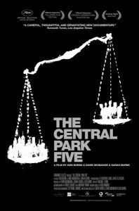 Central Park Five -- an incredibly moving documentary about the 5 teens accused of the rape and brutal beating of Tricia Mieli in 1989.  SEE IT.