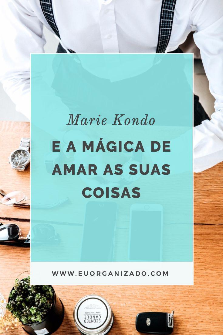marie kondo, a mágica da arrumação, método konmari, destralhar, casa organizada, organização, produtividade, dicas de limpeza, vida organizada, bagunça.