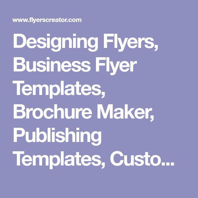 Designing Flyers, Business Flyer Templates, Brochure Maker, Publishing Templates, Custom Flyers