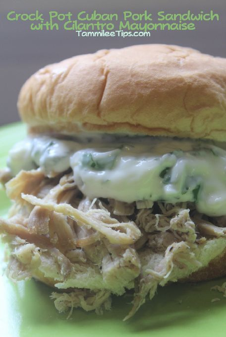 Crock Pot Cuban Pork Sandwiches with Cilantro Mayonnaise Recipe http ...