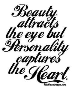 Outer beauty only holds someone's attention for so long. After that, if they're still around, they've found something inside you that is much more beautiful than your outward appearance.