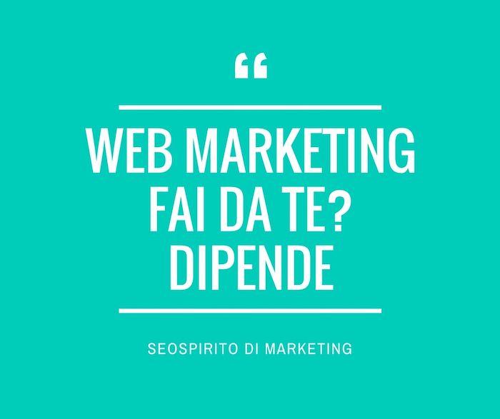 Ma allora vale la pena di affrontare il web marketing fai da te? Dipende, secondo me, dagli obiettivi da raggiungere.