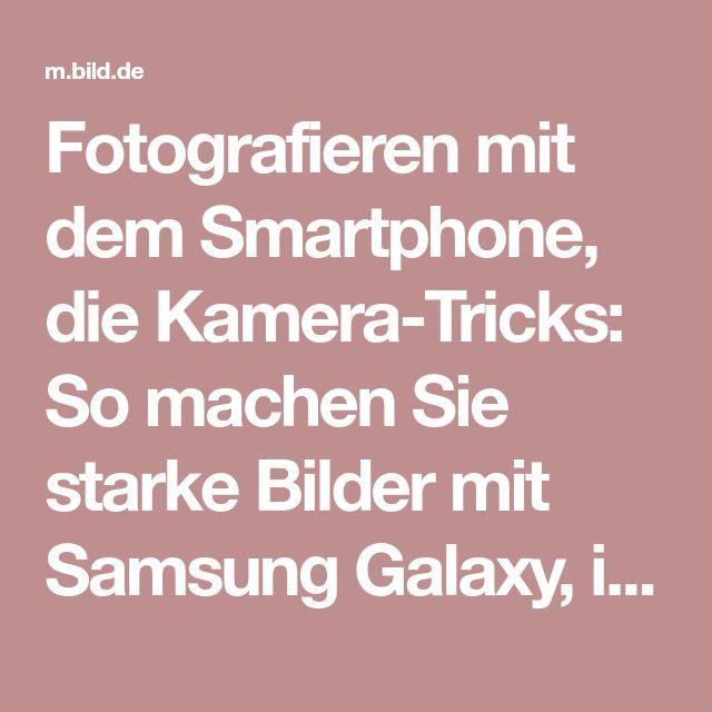 Fotografieren mit dem Smartphone, die Kamera-Tricks: So machen Sie starke Bilder mit Samsung Galaxy, iPhone & Co.