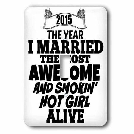 3dRose 2015 The year I married the most smoking hot girl alive, Single Toggle Switch