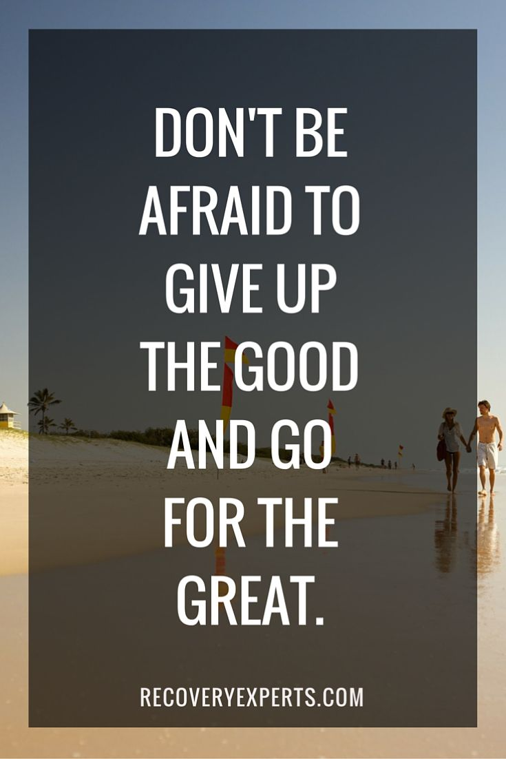 Motivational Quotes: Don't be afraid to give up the good and go for the great. | visit: https://recoveryexperts.com/