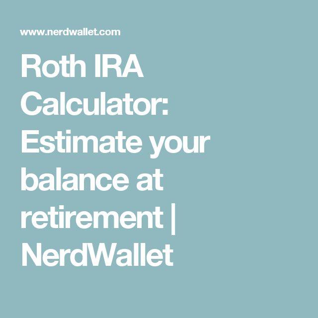 Roth IRA Calculator: Estimate your balance at retirement   NerdWallet