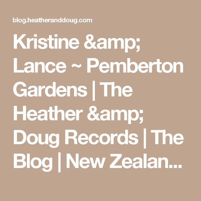 Kristine & Lance ~ Pemberton Gardens   The Heather & Doug Records   The Blog   New Zealand Wedding Photographers