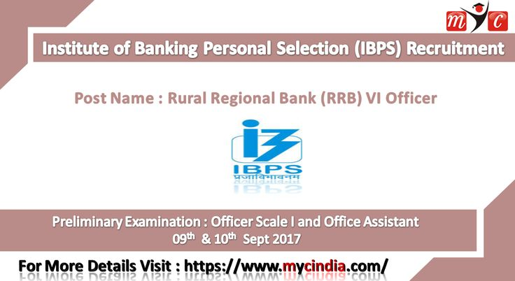 Institute of Banking Personal Selection (IBPS) Rural Regional Bank (RRB) VI Recruitment - 2017. Preliminary Examination : Officer Scale I and Office Assistant : 09.09.2017, 10.09.2017.