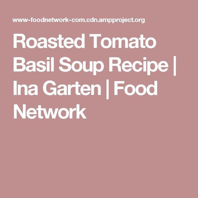 Roasted Tomatoes Ina Garten best 25+ roasted tomato basil soup ideas only on pinterest