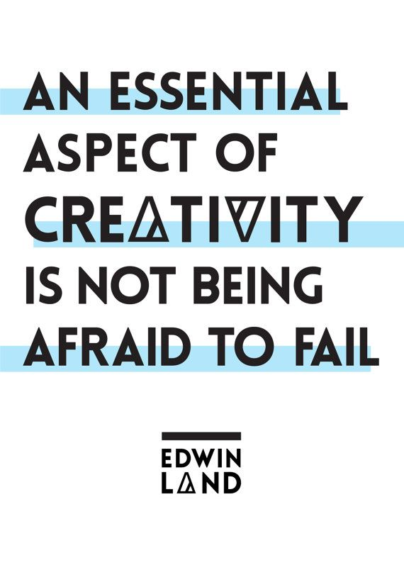 """""""An essential aspect of creativity is not being afraid to fail."""" ~ Edwin Land"""