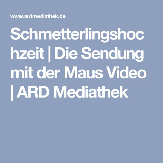 Schmetterlingshochzeit   Die Sendung mit der Maus Video   ARD Mediathek