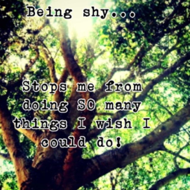 Qoutes About Being Shy: Being Shy . . .