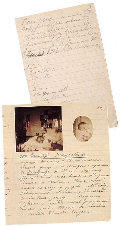 """Nicky's Diary at the Day of Alexei's birth: """"Weight 4660 gms, length 58 cm, girth of head 38cm, girth of chest 39cm.""""July 30th 1904 (O.S.)""""An Unforgettable, great day for us on which so clearly the mercy of God has visited us. At 1:15 in the afternoon Alix gave birth to a son who was given the name of Alexei when praying. Everything had happened remarkably soon - for me at least. In the morning, as usual, I visited Moma, then I received a report from Kokovtsov and the artillery off"""