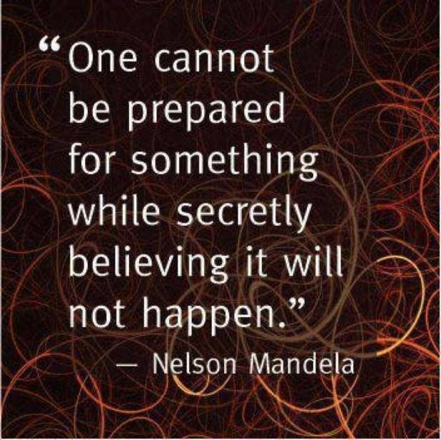 one cannot be prepared for something while secretly believing it will not happen | Nelson Mandela