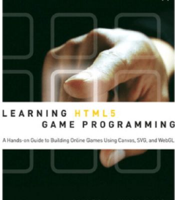 Learning Html5 Game Programming: A Hands-On Guide To Building Online Games Using Canvas Svg And Webgl PDF