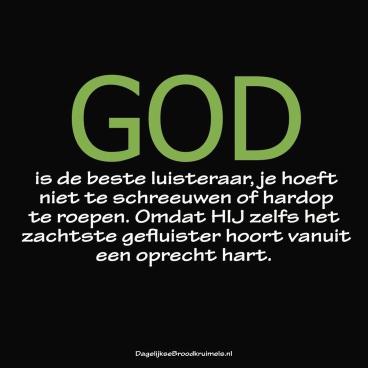 God, is de beste luisteraar, je hoeft niet te schreeuwen of hardop te roepen. Omdat HIJ zelfs het zachtste gefluister hoort vanuit een oprecht hart. #Bidden, #God, #Hart