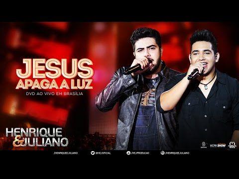 Henrique e Juliano - Jesus Apaga A Luz - (DVD Ao vivo em Brasília) [Vídeo Oficial] - YouTube