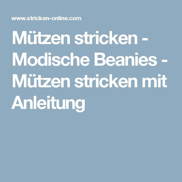 Mützen stricken - Modische Beanies - Mützen stricken mit Anleitung