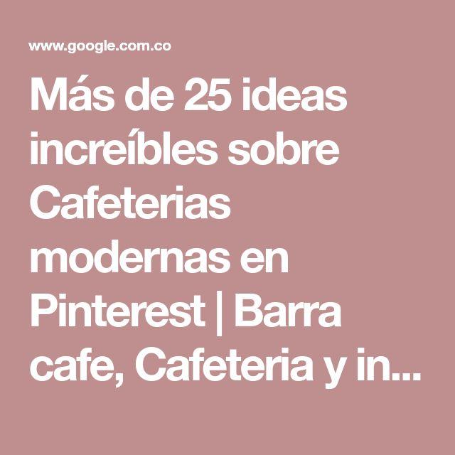 Más de 25 ideas increíbles sobre Cafeterias modernas en Pinterest | Barra cafe, Cafeteria y interior Bistro
